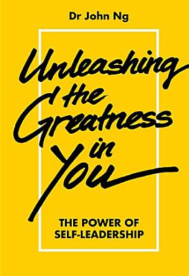 Unleashing The Greatness In You  The Power Of Self leadership PDF