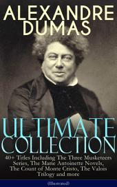 ALEXANDRE DUMAS Ultimate Collection: 40+ Titles Including The Three Musketeers Series, The Marie Antoinette Novels, The Count of Monte Cristo, The Valois Trilogy and more (Illustrated): Historical Novels, Adventure Classics, True Crime Stories & Biography (Queen Margot, The Black Tulip, The Queen's Necklace, Taking the Bastille, The Man in the Iron Mask, The Sicilian Bandit…)