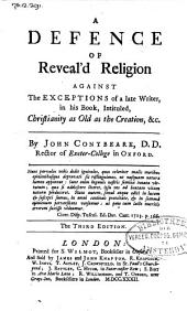 A Defence of Reveal'd Religion: Against the Exceptions of a Late Writer, in His Book, Intituled, Christianity as Old as the Creation, &c