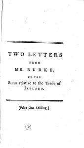 Two Letters from Mr. Burke to Gentlemen in the City of Bristol: On the Bills Depending in Parliament Relative to the Trade of Ireland