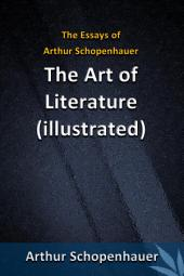 The Essays of Arthur Schopenhauer - The Art of Literature (illustrated)