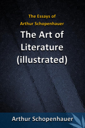 The Essays of Arthur Schopenhauer   The Art of Literature  illustrated