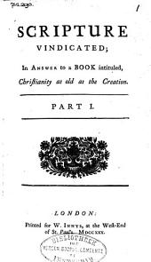 Scripture Vindicated: In Answer to a Book Intituled, Christianity as Old as the Creation, Volume 1