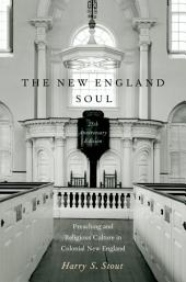 The New England Soul: Preaching and Religious Culture in Colonial New England: Edition 2