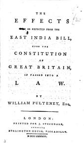 The Effects to be Expected from the East India Bill Upon the Constitution of Great Britain If Passed with Law