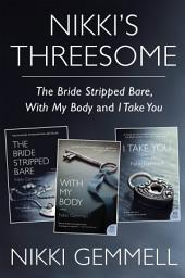 Nikki's Threesome: The Bride Stripped Bare, With My Body, and I Take You