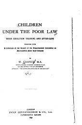 Children Under the Poor Law: Their Education, Training and After-care, Together with a Criticism of the Report of the Departmental Committee on Metropolitan Poor Law Schools, Volume 2