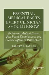 Essential Medical Facts Every Clinician Should Know: To Prevent Medical Errors, Pass Board Examinations and Provide Informed Patient Care