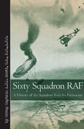 Sixty Squadron RAF: A History of the Squadron from Its Formation