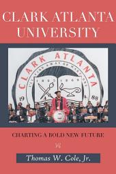 CLARK ATLANTA UNIVERSITY: CHARTING A BOLD NEW FUTURE