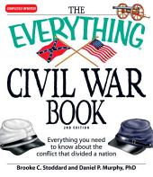 The Everything Civil War Book: Everything you need to know about the conflict that divided a nation