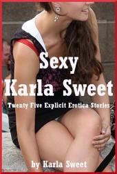 Sexy Karla Sweet: Twenty-Five Explicit Stories