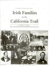 Irish Families on the California Trail: Pioneers and 49ers from the Earliest Days Including the Gold Rush & San Francisco