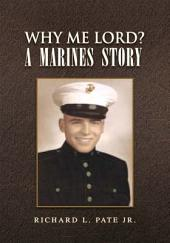 Why Me Lord?: A Marine's Story : an Autobiography