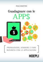 Guadagnare con le APP$: Promuovere, vendere e fare business con le applicazioni
