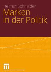 Marken in der Politik: Erscheinungsformen, Relevanz, identitätsorientierte Führung und demokratietheoretische Reflexion