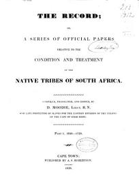 The Record Or  A Series Of Official Papers Relative To The Condition And Treatment Of The Native Tribes Of South Africa