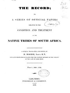 The Record Or  A Series of Official Papers Relative to the Condition and Treatment of the Native Tribes of South Africa Book