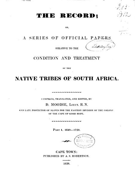 The Record Or, A Series of Official Papers Relative to the Condition and Treatment of the Native Tribes of South Africa