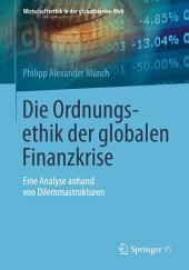 Die Ordnungsethik der globalen Finanzkrise: Eine Analyse anhand von Dilemmastrukturen