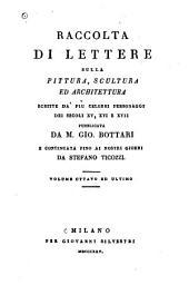 Raccolta di lettere sulla pittura, scultura ed architettura scritte da' più celebri personaggi dei secoli XV, XVI, e XVII: Volume 8