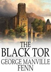 The Black Tor: A Tale of the Reign of James the First