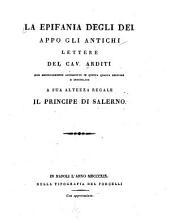 La epifania degli Dei appo gli antichi: lettere del Cav. Arditi non mediocremente accresciute in questa quarta edizione e intitolate a sua altezza regale il principe di Salerno