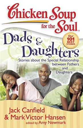 Chicken Soup for the Soul  Dads   Daughters PDF
