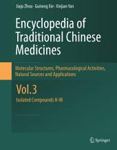 Encyclopedia of Traditional Chinese Medicines - Molecular Structures, Pharmacological Activities, Natural Sources and Applications: Vol. 3: Isolated Compounds H-M