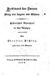 Ferdinand der Zweyte könig von Ungarn und Böhmen: Historisches Schauspiel in fünf Aufzügen