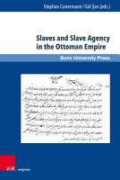 Slaves and Slave Agency in the Ottoman Empire PDF