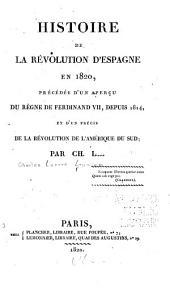 Histoire de la révolution d'Espagne en 1820: précédée d'un aperçu du règne de Ferdinand VII depuis 1814, et d'un précis de la révolution de l'Amerique du Sud
