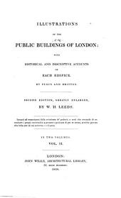 Illustrations of the Public Buildings of London: With Historical and Descriptive Accounts of Each Edifice : in Two Volumes, Volume 2