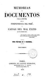 Memorias y documentos para la historia de la independencia del Perú, y causas del mal éxito que ha tenido ésta, obra póstuma de P. Pruvonena: Volumen 1