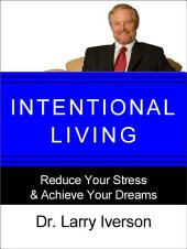 Intentional Living: Reduce Your Stress & Achieve Your Dreams