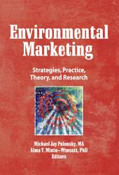 Environmental Marketing: Strategies, Practice, Theory, and Research