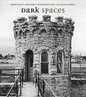 Dark Spaces: Montana's Historic Penitentiary at Deer Lodge