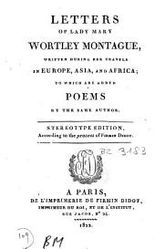 Letters of Lady Mary Wortley Montague, Written During Her Travels in Europe, Asia, and Africa: To which are Added Poems by the Same Author