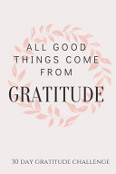All Good Things Come From Gratitude  30 Day Gratitude Challenge PDF