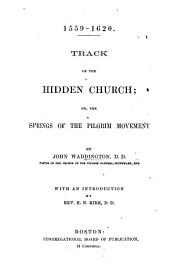 1559-1620. Track of the Hidden Church; or, the Springs of the Pilgrim Movement. With an introduction by ... E. N. Kirk