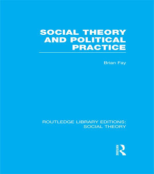 Social Theory and Political Practice  RLE Social Theory  PDF