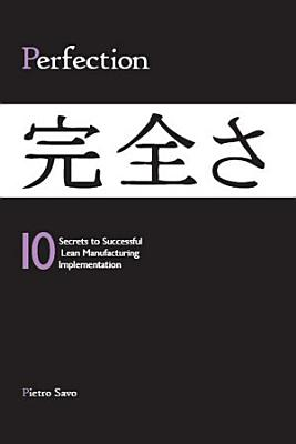 Perfection   10 Secrets to Successful Lean Manufacturing Implementation PDF