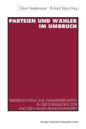 Parteien und Wähler im Umbruch: Parteiensystem und Wählerverhalten in der ehemaligen DDR und den neuen Bundesländern