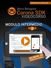 Corona SDK Videocorso. Modulo intermedio: Volume 2
