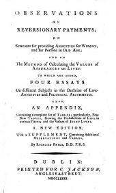 Observations on reversionary payments ... to which are added, four essays on different subjects in the doctrine of life-annuities ... A new edition, with a supplement, etc