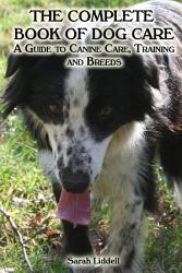 The Complete Book Of Dogs Breeds Training Health Care
