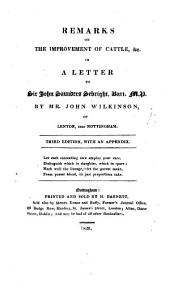Remarks on the Improvement of Cattle, &c: In a Letter to Sir John Saunders Sebright, Bart