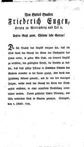 Von Gottes Gnaden Friederich Eugen, Herzog zu Wirtemberg und Teck ... Unsern Gruß zuvor, Ehrsame liebe Getreue! Da sich kürzlich das Unglük ereignet hat, daß ein Kind durch den Genuß der Kerne des Stechapfels das Leben verlor, so geben Wir Euch, um ferneres Unglük zu verhüten, den gnädigsten Befehl, die Vorkehr zu treffen, daß diese giftige Pflanze ...: Stuttgart, 6. Oktobr 1795