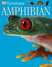 DK Eyewitness Books: Amphibian: Discover the world of frogs, toads, newts, and salamanders—their habitats, and life cycles