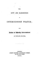 The Duty and Blessedness of Intercessory Prayer; with Tables of Weekly Intercessions at Private Prayer. [Signed: R. B., I.e. Robert Brett?]